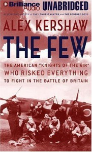 """The Few: The American """"Knights of the Air"""" Who Risked Everything to Fight in the Battle of Britain - Alex Kershaw"""