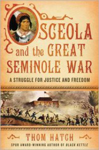 Osceola and the Great Seminole War: A Struggle for Justice and Freedom - Thom Hatch