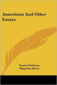 Anarchism and Other Essays - Emma Goldman, Hippolyte Havel