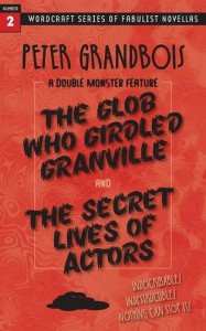 The Glob Who Girdled Granville and the Secret Lives of Actors - Peter Grandbois
