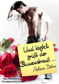 Und täglich grüßt der Blumenstrauß ... (German Edition) - Ashan Delon
