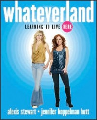 Whateverland: Learning to Live Here - Alexis Stewart, Jennifer Koppelman Hutt