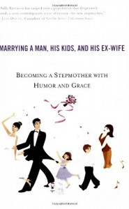The Single Girl's Guide to Marrying a Man, His Kids, and His Ex-Wife: Becoming A Stepmother With Humor And Grace - Sally Bjornsen