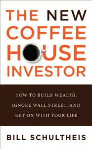 The New Coffeehouse Investor: How to Build Wealth, Ignore Wall Street, and Get on with Your Life - Bill Schultheis