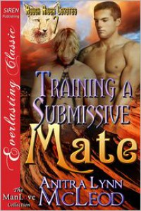 Training a Submissive Mate - Anitra Lynn McLeod