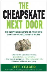 The Cheapskate Next Door: The Surprising Secrets of Americans Living Happily Below Their Means - Jeff Yeager