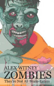 Zombies: They're Not All Brain-Eaters - Alex Witney