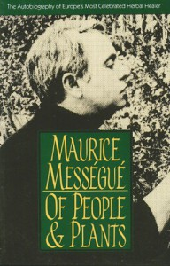 Of People and Plants: The Autobiography of Europe's Most Celebrated Healer - Maurice Mességué