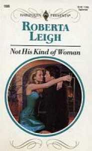 Not His Kind of Woman - Roberta Leigh