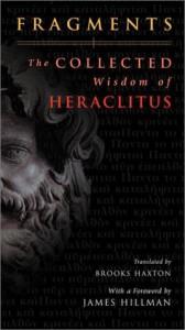 Fragments: The Collected Wisdom of Heraclitus - Heraclitus, James Hillman, Brooks Haxton