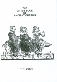 The Little Book of Ancient Charms - T.F.Thiselton Dyer