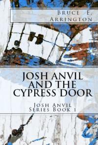 Josh Anvil and the Cypress Door - Bruce Arrington