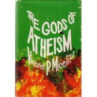 The Gods of Atheism - Vincent P. Miceli