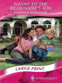 Nanny to the Billionaire's Son - Barbara McMahon
