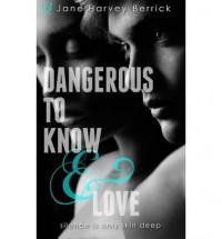 Dangerous to Know & Love - Jane Harvey-Berrick