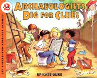 Archaeologists Dig for Clues - Kate Duke