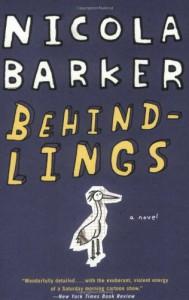 Behindlings: A Novel - Nicola Barker