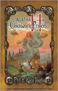 Agatha H. and the Clockwork Princess - Phil Foglio, Kaja Foglio