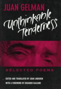 Unthinkable Tenderness: Selected Poems - Juan Gelman, Joan Lindgren