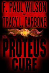 The Proteus Cure - F. Paul Wilson, Tracy L. Carbone