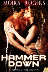 Hammer Down (Children of the Undying, #1) - Moira Rogers