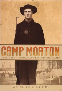 Camp Morton, 1861-1865: Indianapolis Prison Camp - Hattie Lou Winslow