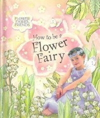 How to be a Flower Fairy (reissue) (Flower Fairies) - Cicely Mary Barker