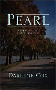Pearl: A Life Too Short; A Death Too Long - Darlene Cox