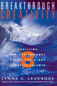 Breakthrough Creativity: Achieving Top Performance Using the Eight Creative Talents - Lynne Levesque