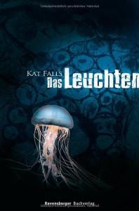 Das Leuchten - Kat Falls