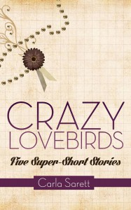 Crazy Lovebirds: Five Super-Short Stories - Carla Sarett