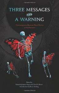 Three Messages and a Warning: Contemporary Mexican Short Stories of the Fantastic - Eduardo Jimenez Mayo, Chris n. Brown, Bruce Sterling