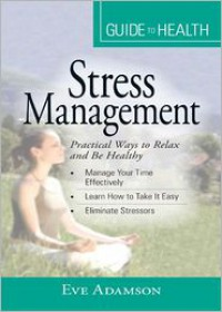 """Your Guide to Health: Stress Management: """"Practical Ways to Relax and Be Healthy"""" - Eve Adamson"""