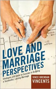 Love and Marriage Perspectives: Strategies and Skills to Consider in Building a Successful Lasting Marriage - Vince Brendan Vincents