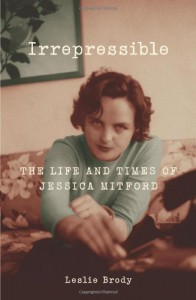 Irrepressible: The Life and Times of Jessica Mitford - Leslie Brody