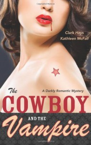 The Cowboy and the Vampire: A Darkly Romantic Mystery - Kathleen McFall, Clark Hays