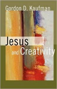 Jesus and Creativity - Gordon D. Kaufman