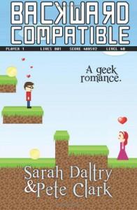Backward Compatible: A Geek Love Story - 'Sarah Daltry',  'Pete Clark'