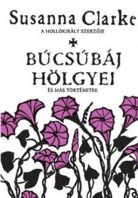 Búcsúbáj hölgyei - És más történetek - Susanna Clarke, Heinisch Mónika
