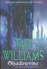 Shadowrise: Volume Three of Shadowmarch - Tad Williams