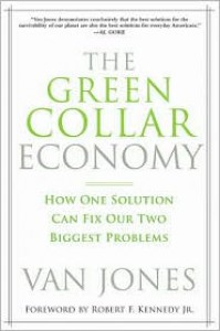 The Green Collar Economy: How One Solution Can Fix Our Two Biggest Problems - Van Jones