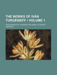 The Works of IV N Turg Nieff (Volume 1) - Ivan Turgenev