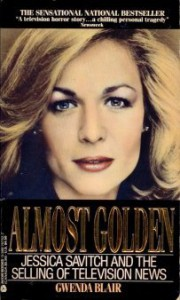 Almost Golden: Jessica Savitch and the Selling of Television News - Gwenda Blair