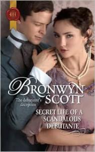 Secret Life of a Scandalous Debutante (Harlequin Historical #1058) - Bronwyn Scott