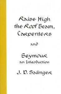 Raise High the Roof Beam, Carpenters & Seymour: An Introduction - J.D. Salinger