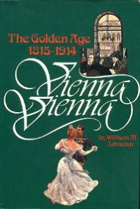 Vienna Vienna: The Golden Age 1815-1914 - William M. Johnston