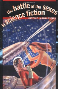 The Battle of the Sexes in Science Fiction - Justine Larbalestier
