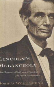 Lincoln's Melancholy: How Depression Challenged a President and Fueled His Greatness - Joshua Wolf Shenk