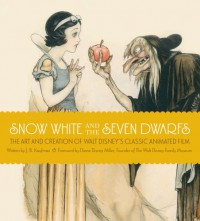 Snow White and the Seven Dwarfs: The Art and Creation of Walt Disney's Classic Animated Film - J.B. Kaufman, Mariah Bear