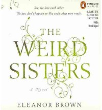 THE WEIRD SISTERS{The Weird Sisters} BY Brown, Eleanor(Author)Compact disc ON Jan 20 2011 - Eleanor Brown